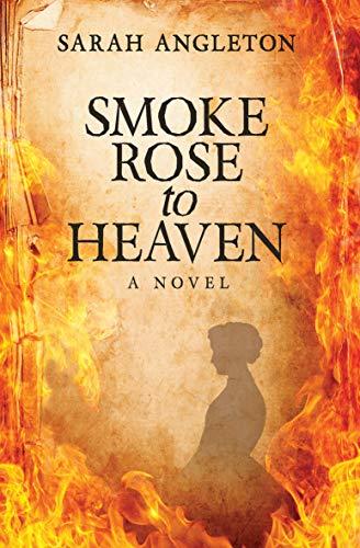 Smoke Rose to Heaven by Sarah Angleton